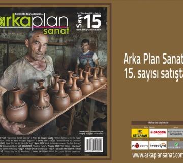 Arka Plan Sanat'ın 15. sayısı satışta...